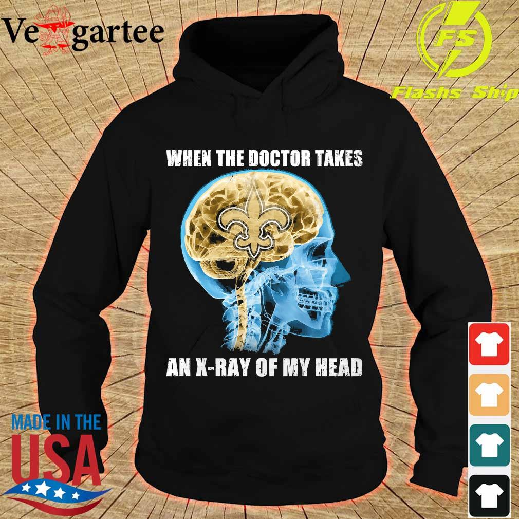 Saints when the doctor takes an X-ray of my head s hoodie