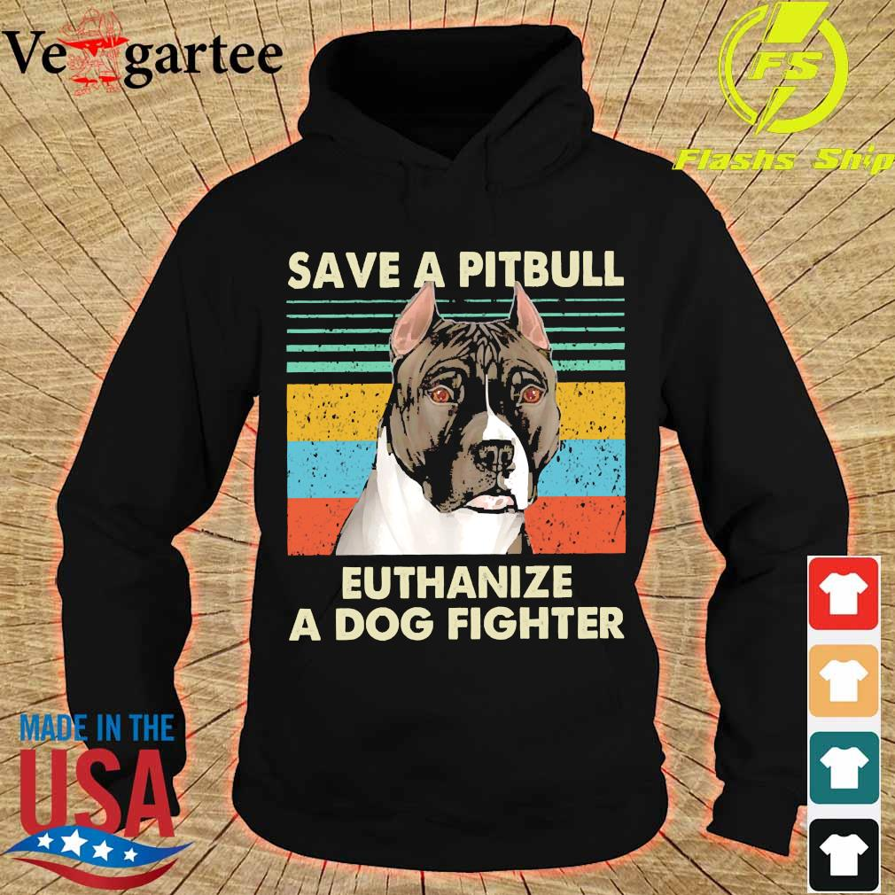 Save a pitbull Euthanize a dog fighter vintage s hoodie