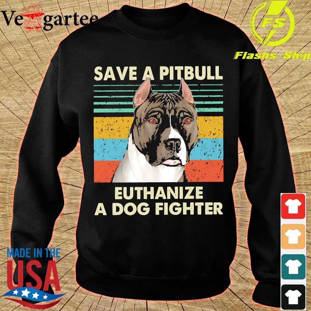 Save a pitbull Euthanize a dog fighter vintage s sweater