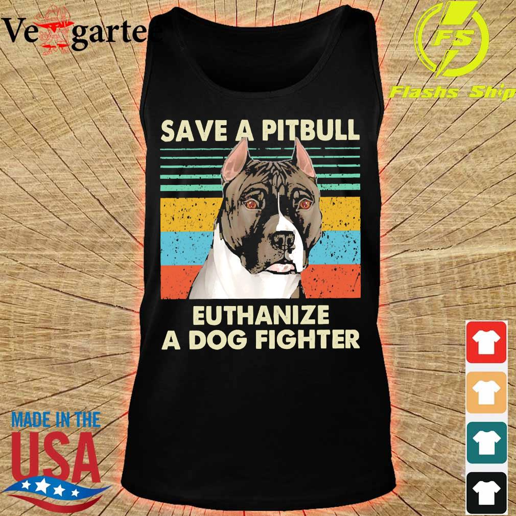 Save a pitbull Euthanize a dog fighter vintage s tank top