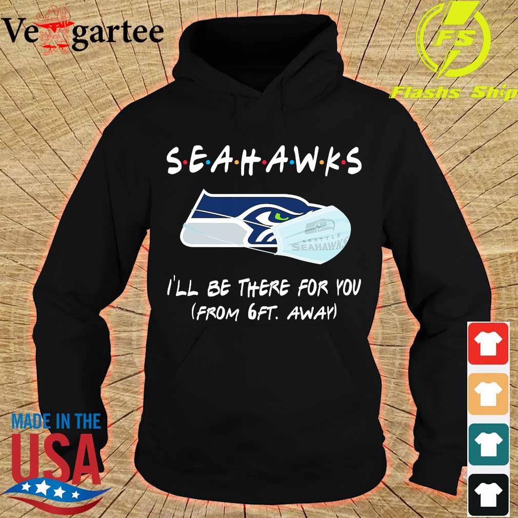 Seahawks I'll be there for You from 6ft away s hoodie