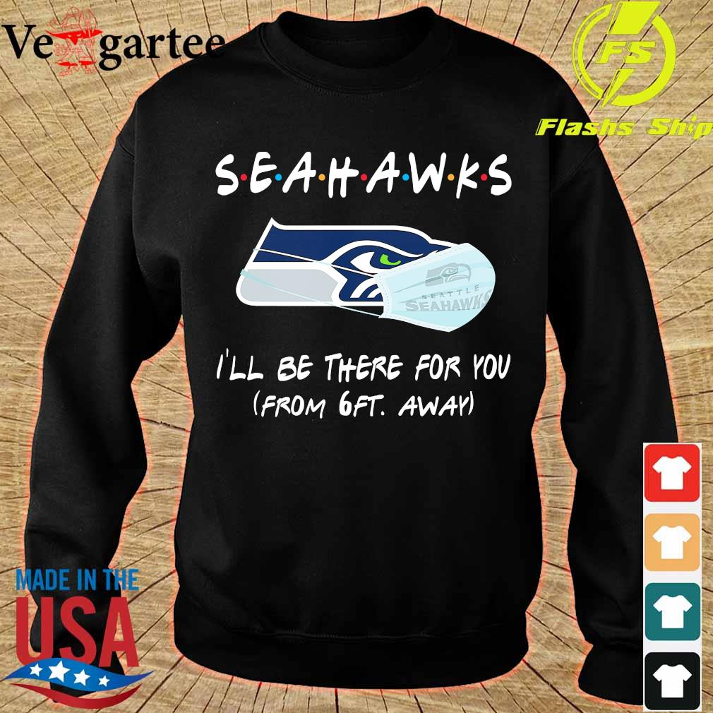 Seahawks I'll be there for You from 6ft away s sweater