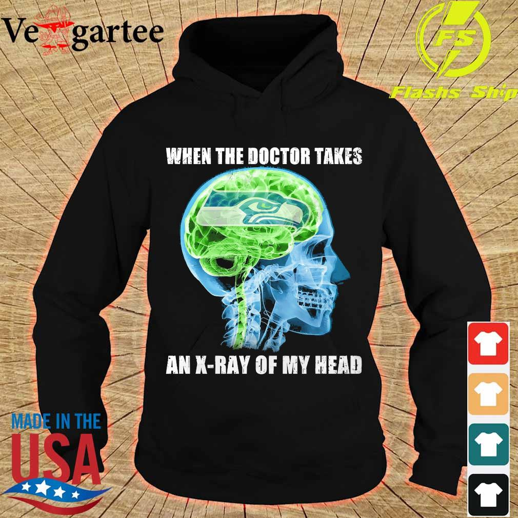 Seattle Seahawks when the doctor takes an X-ray of my head s hoodie
