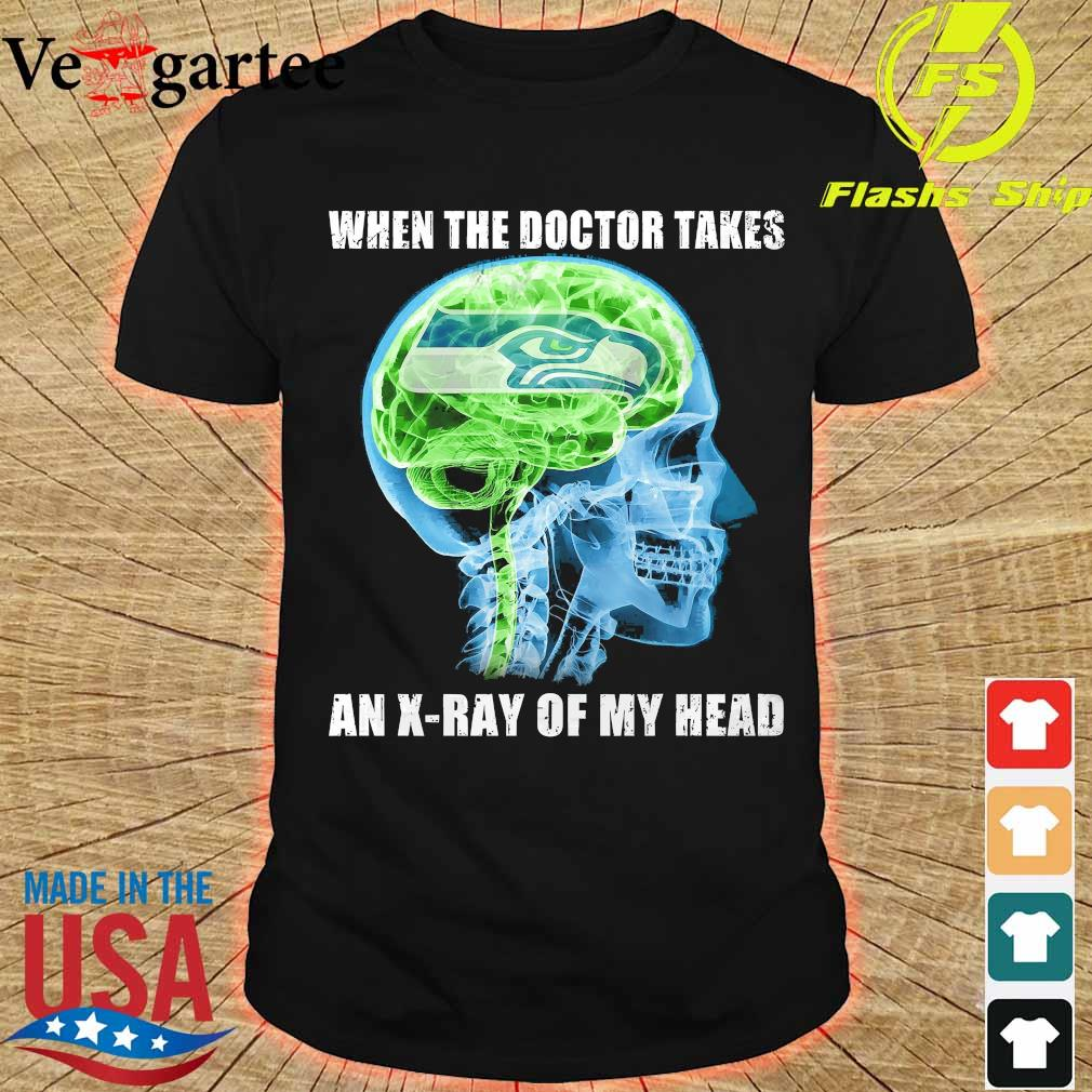 Seattle Seahawks when the doctor takes an X-ray of my head shirt