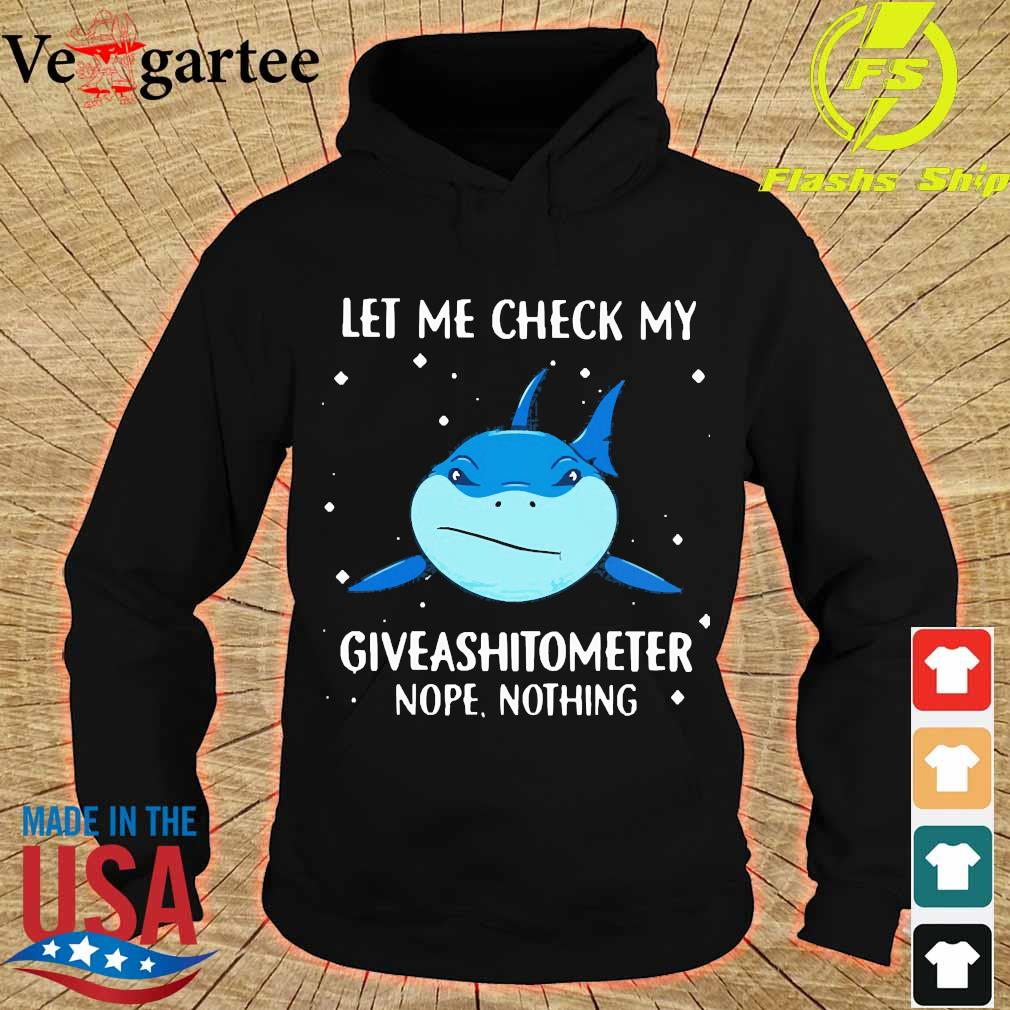 Shark let me check my giveashitometer nope nothing s hoodie