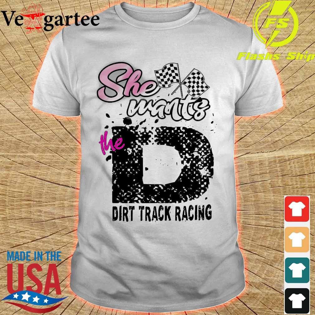 She wants the dirt track racing shirt