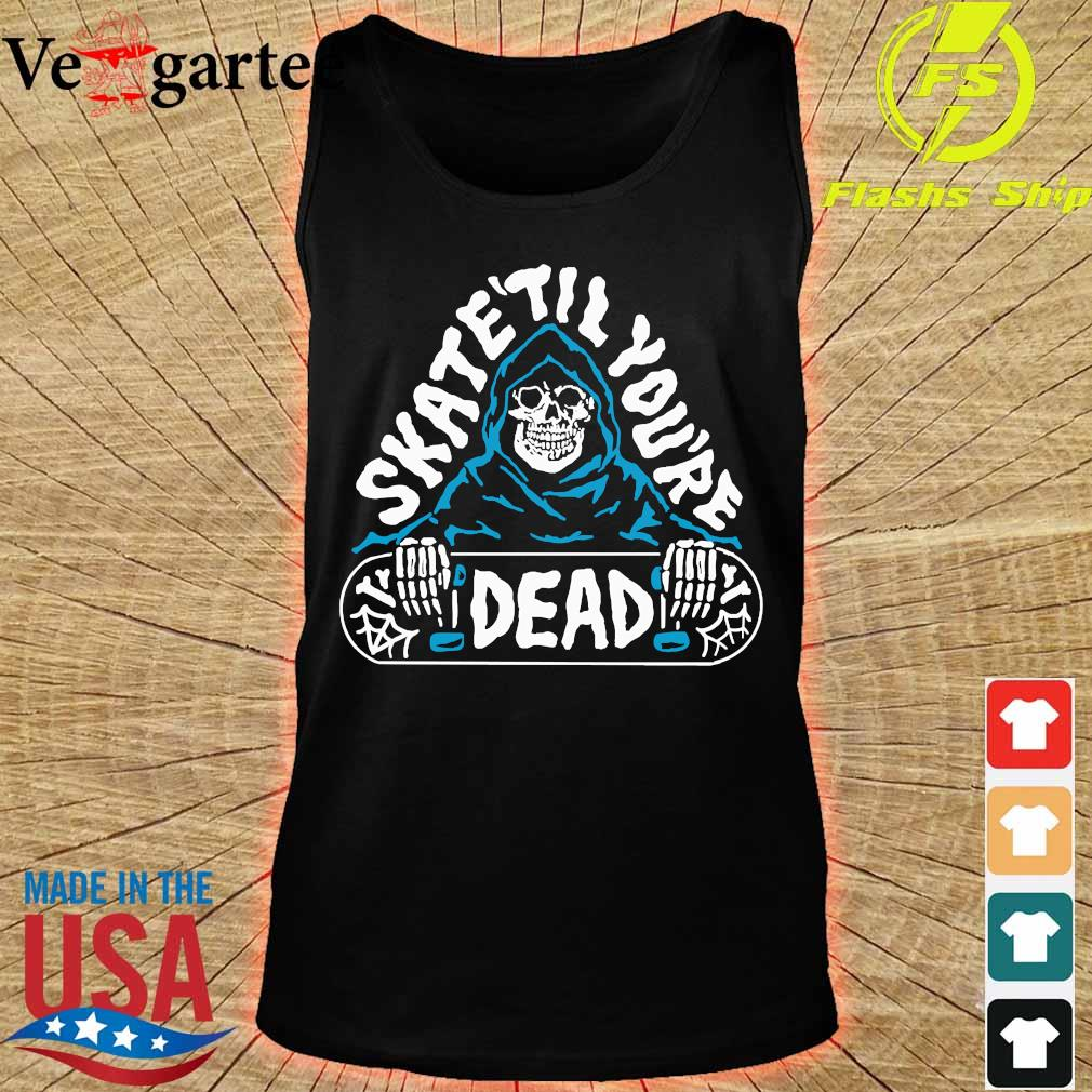 Skate Till You're dead s tank top
