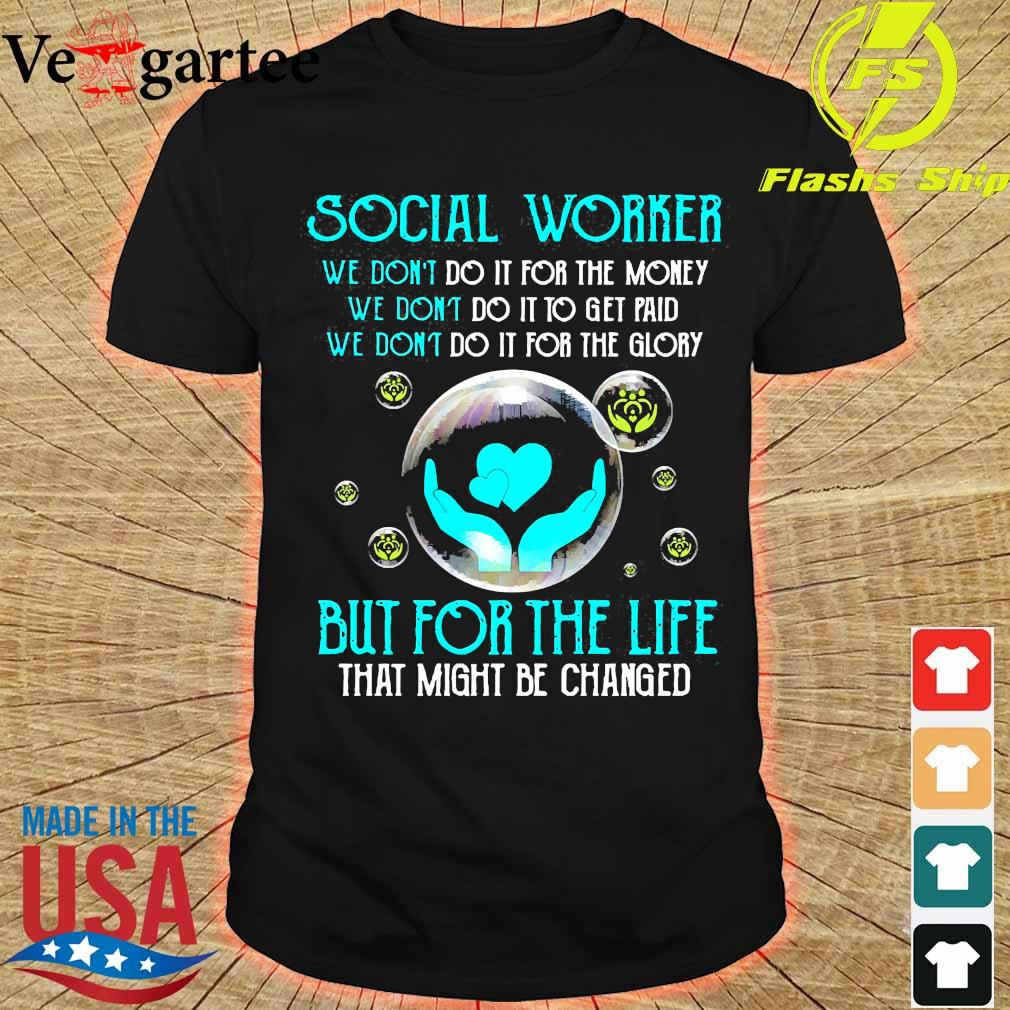 Social worker but for the life shirt