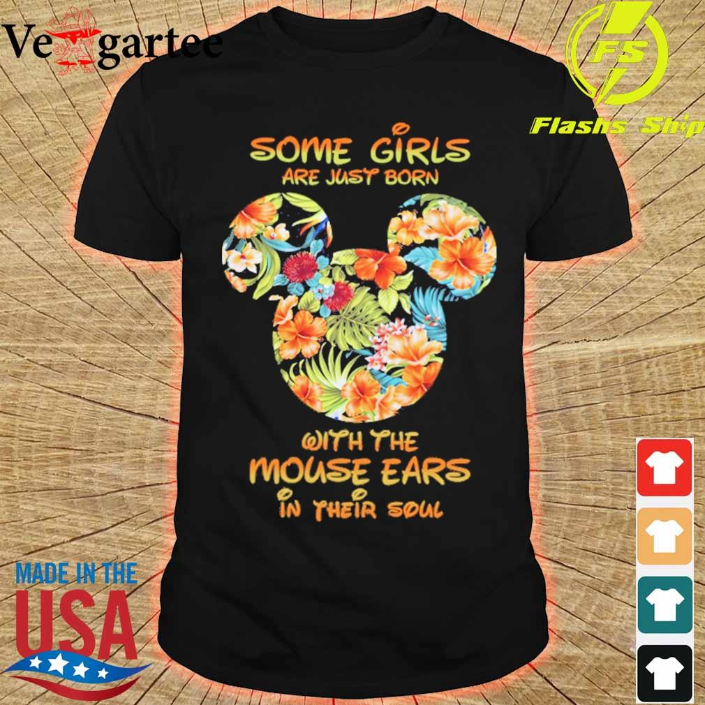 Some Girls are just born with the Mouse ears in their soul floral shirt