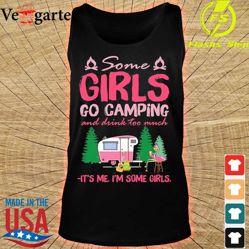 Some girls go camping and drink too much It's me I'm some girls s tank top