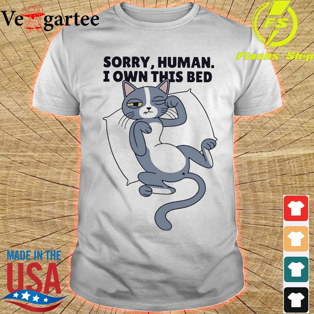 Sorry human I own this bed cat shirt