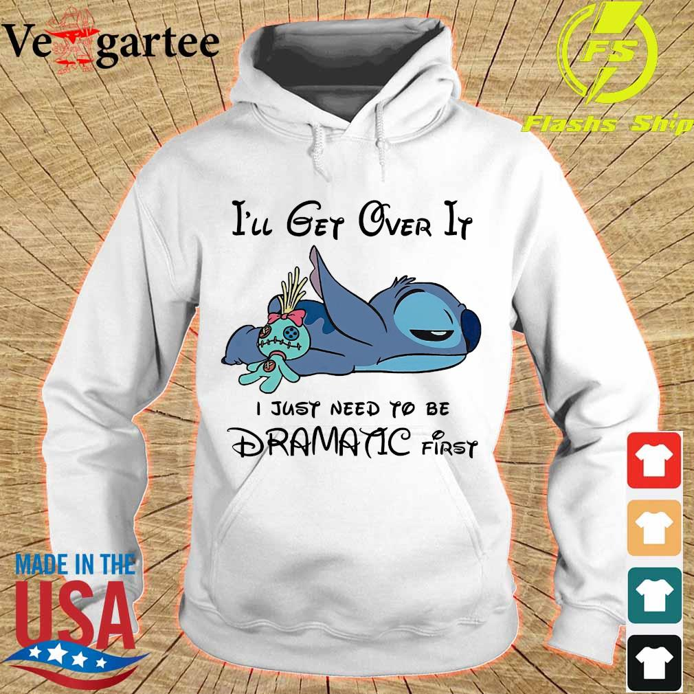 Stitch I'll get over it I just need to be dramatic first s hoodie