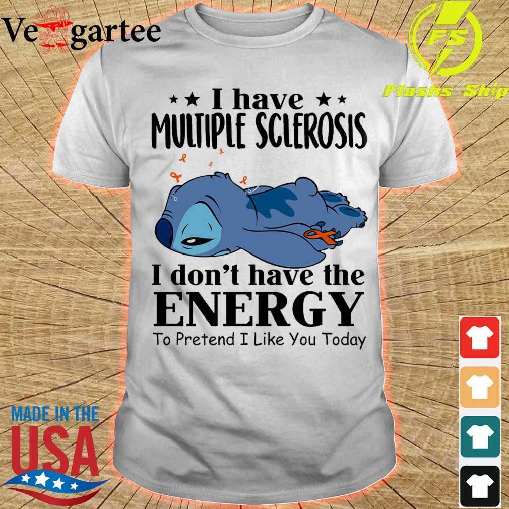 Stitch sleep i have multiple sclerosis i don't have the energy to pretend i like you today shirt
