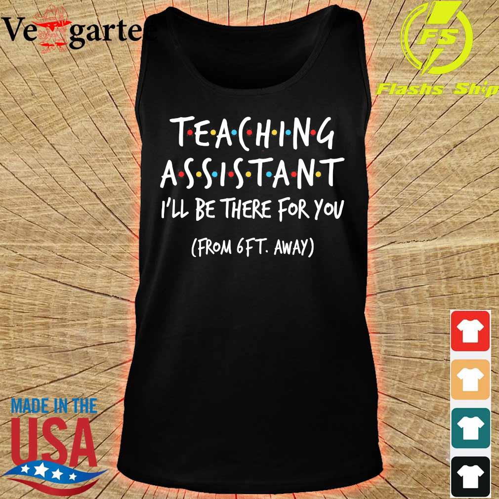 Teaching assistant I'll be there for You from 6ft away s tank top