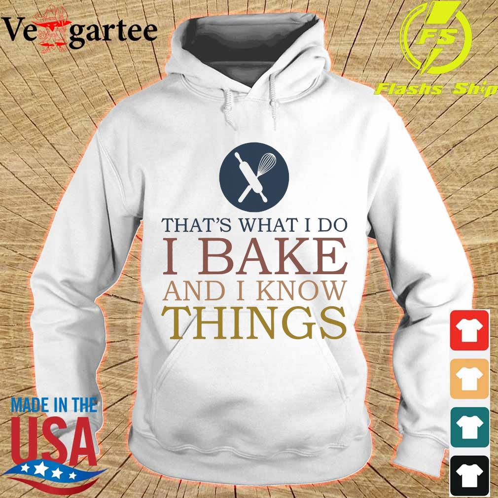 That's what I do I bake and I know things s hoodie