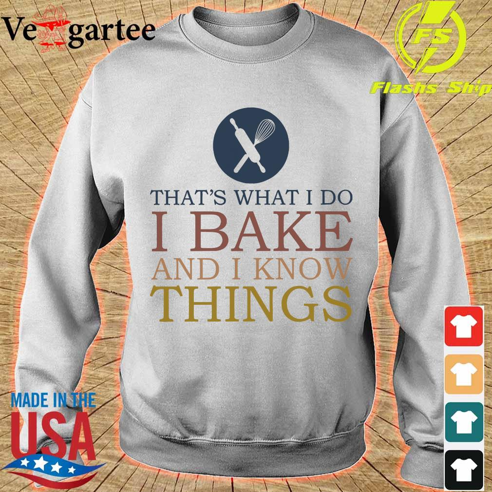 That's what I do I bake and I know things s sweater