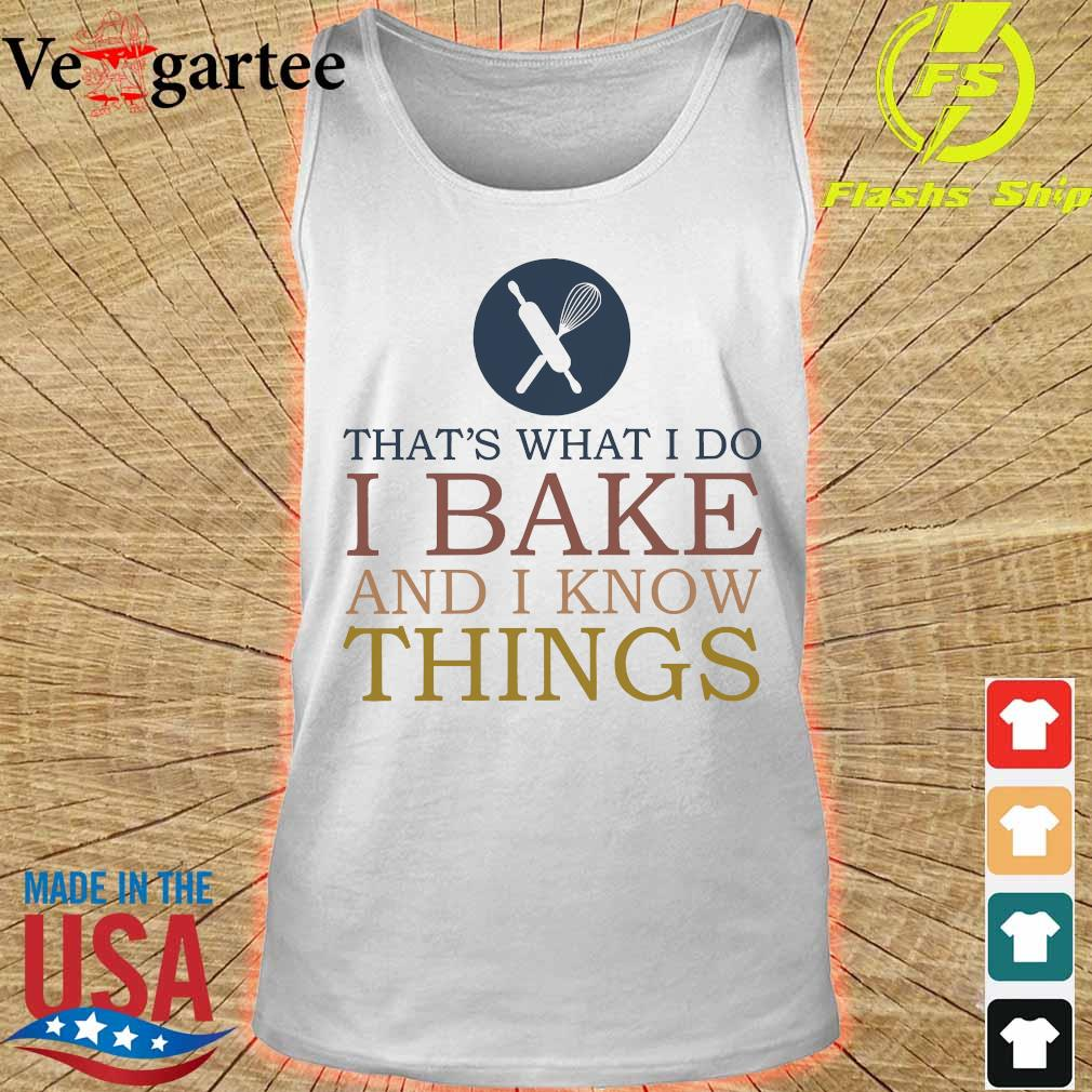 That's what I do I bake and I know things s tank top