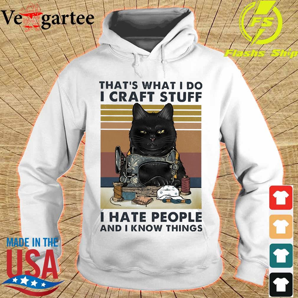 That's what I do I craft stuff I hate people and I know things vintage s hoodie