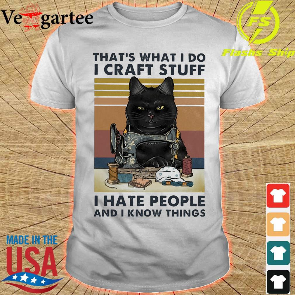 That's what I do I craft stuff I hate people and I know things vintage shirt