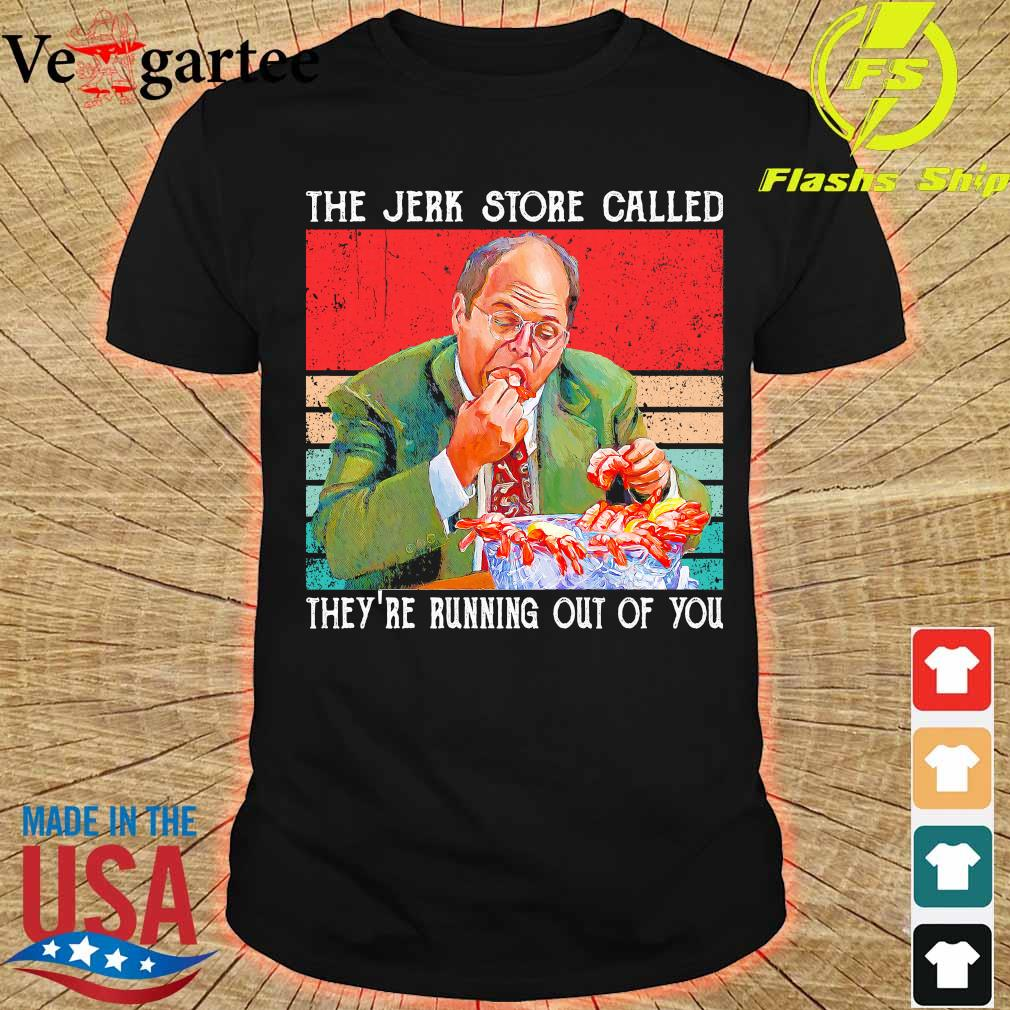 The Jerk store called They're running out of You vintage shirt