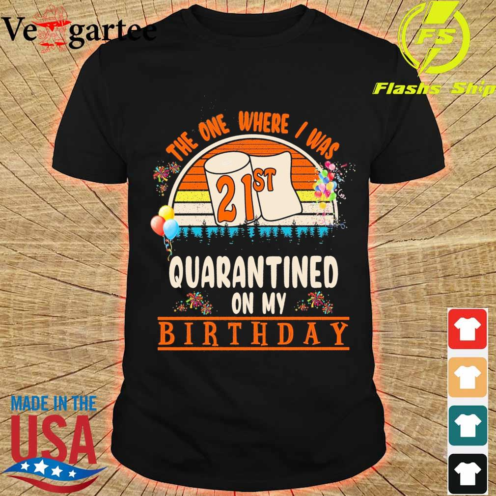 the one where I was 21st Quarantined on my birthday vintage shirt