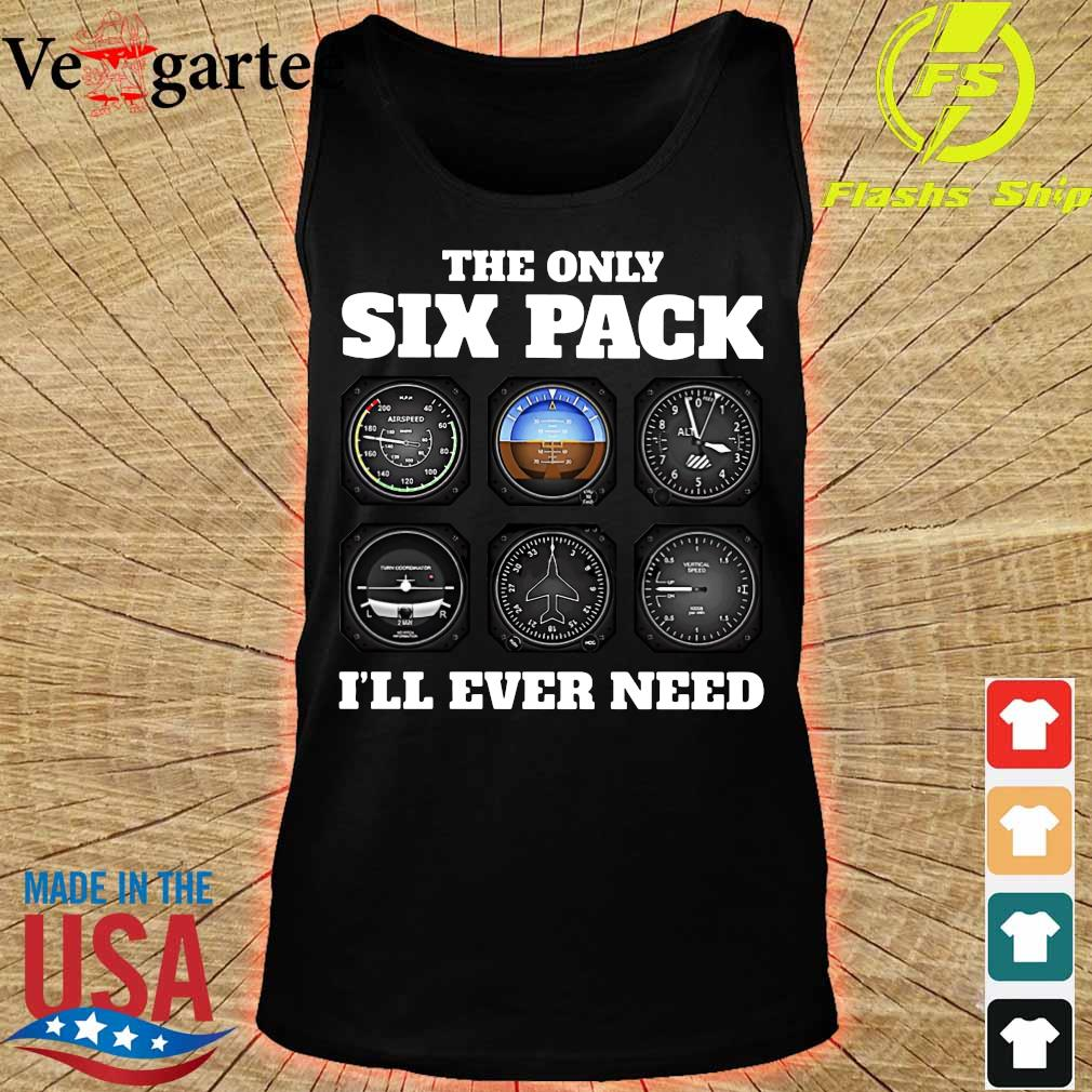 The only six pack I'll ever need s tank top