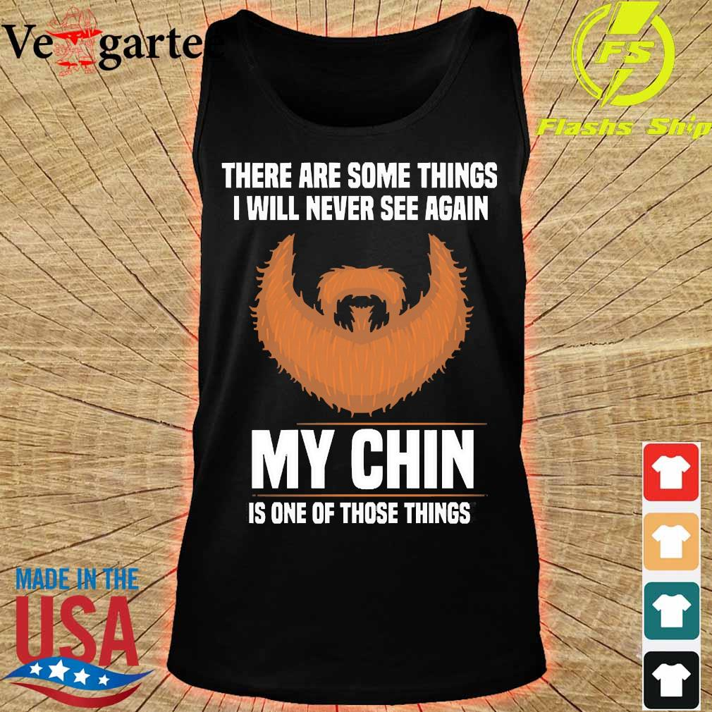 There are some things I will never see again My Chin Is one of these things s tank top