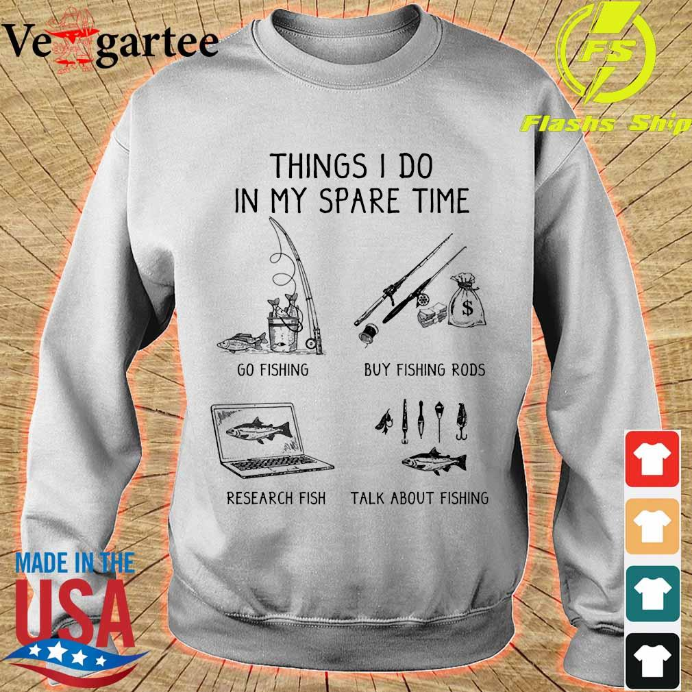 Things I do in my spare time go fishing buy fishing rods research fish talk about fishings sweater