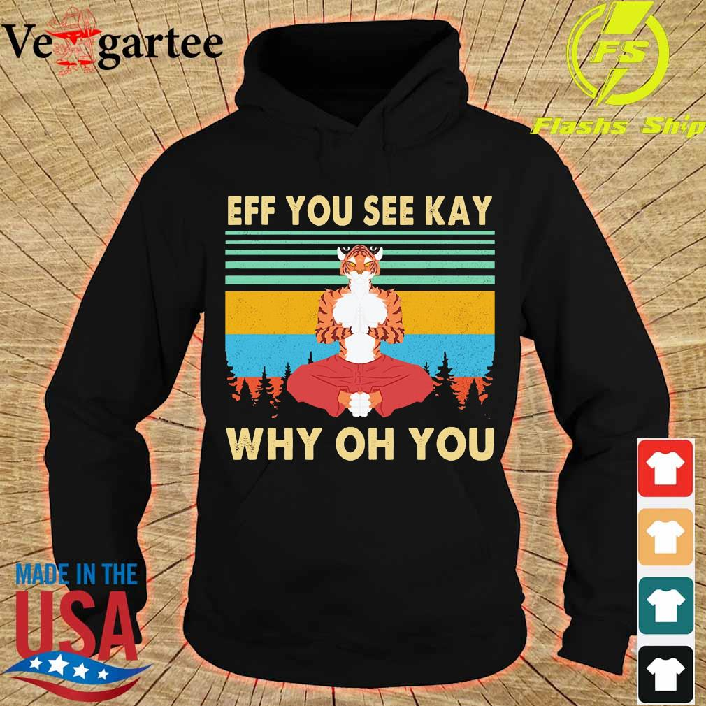 Tiger yoga Eff You see kay why oh You vintage s hoodie