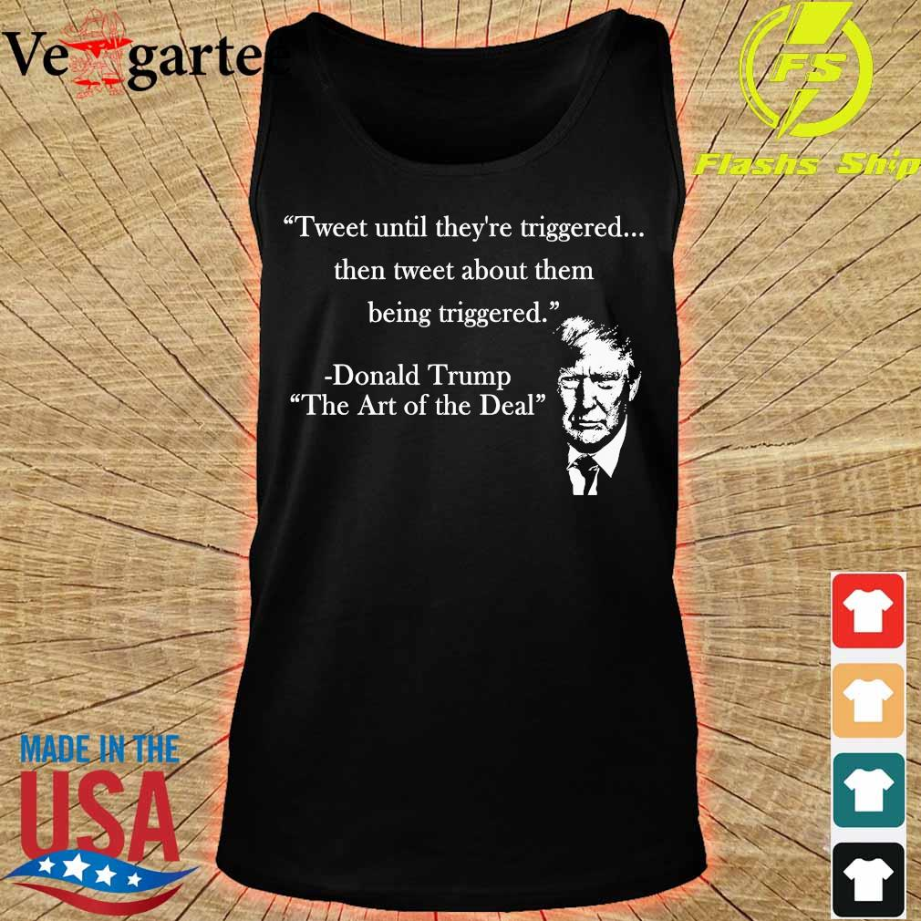 Tweet until They're triggered Donald Trump s tank top