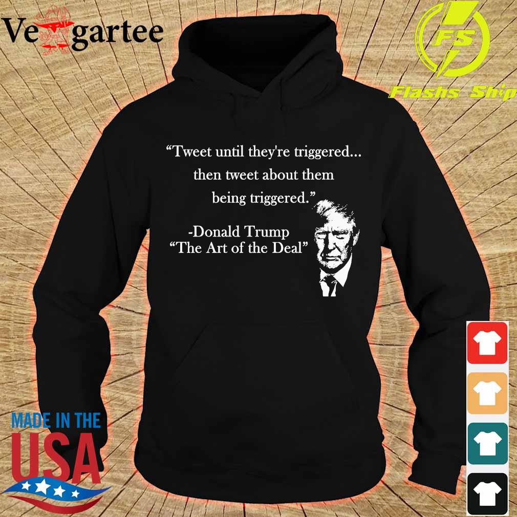 Tweet until They're triggered the tweet about them Donald Trump s hoodie