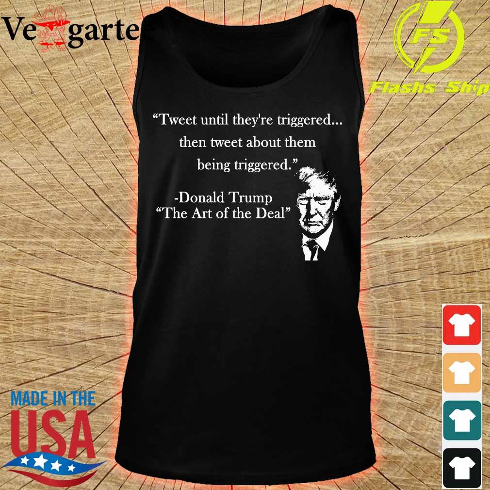 Tweet until They're triggered the tweet about them Donald Trump s tank top
