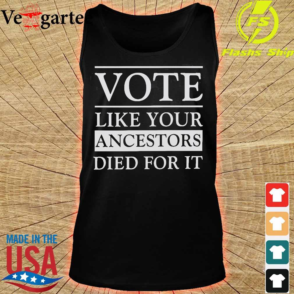 Vote like your ancestors died for it s tank top