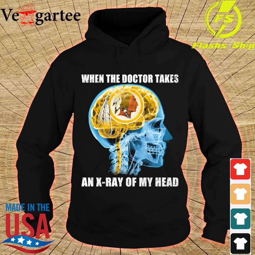 Washington Redskins when the doctor takes an X-ray of my head s hoodie
