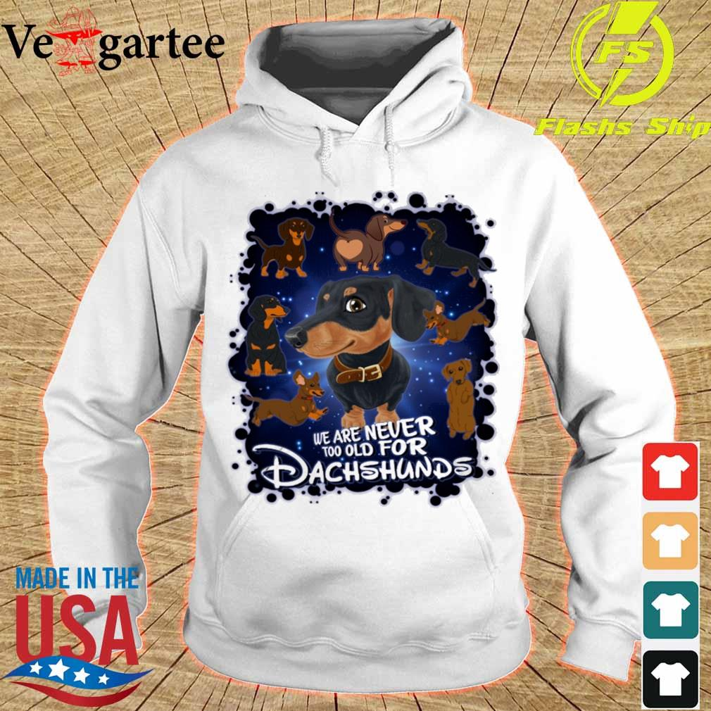 We are never too old for Dachshunds Disney s hoodie