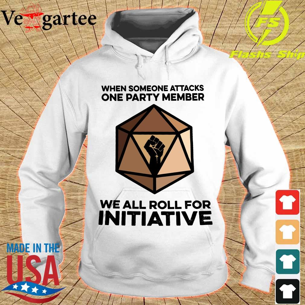 When someone attacks one party member We all roll for initiative s hoodie