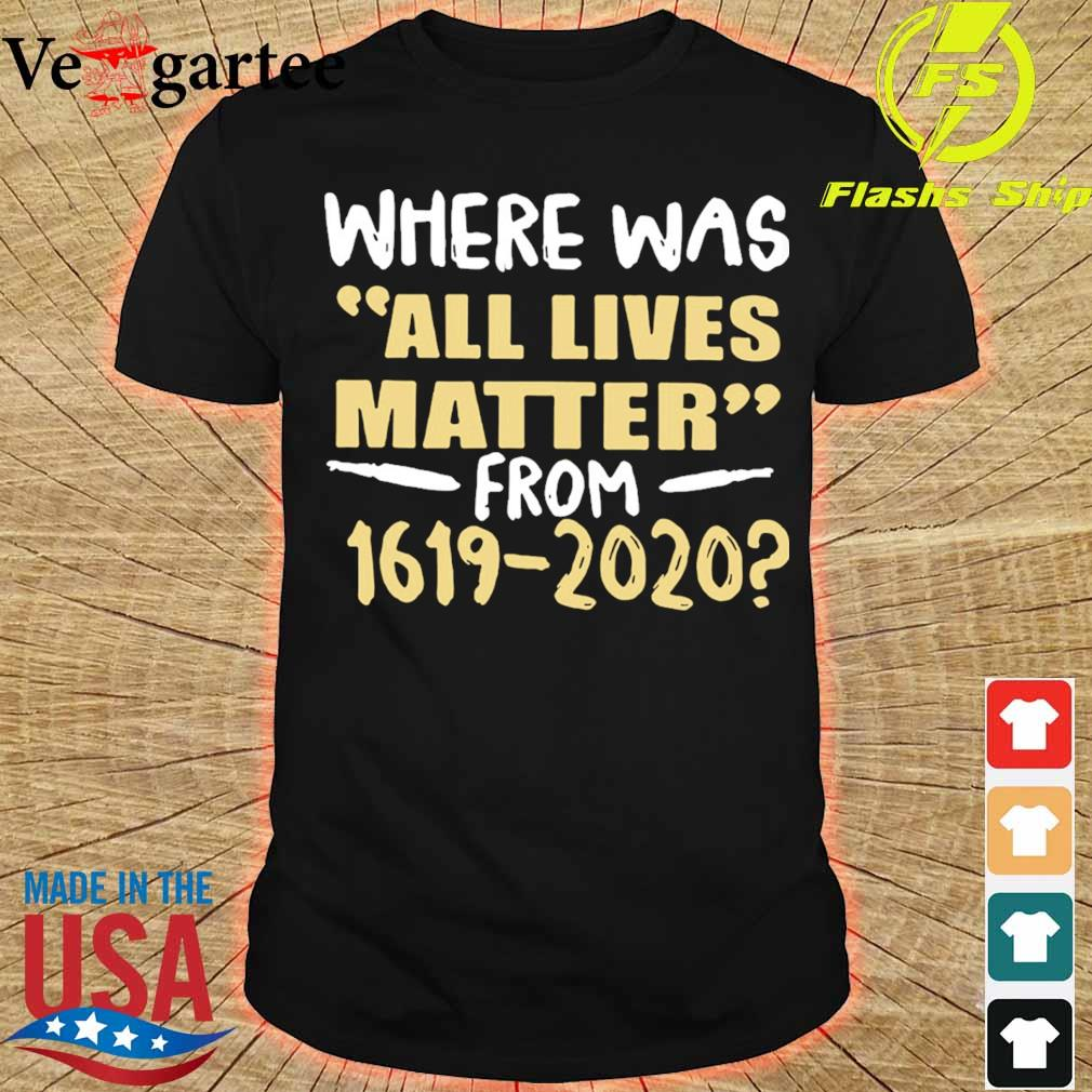 Where was all lives matter from 1619 2020 shirt