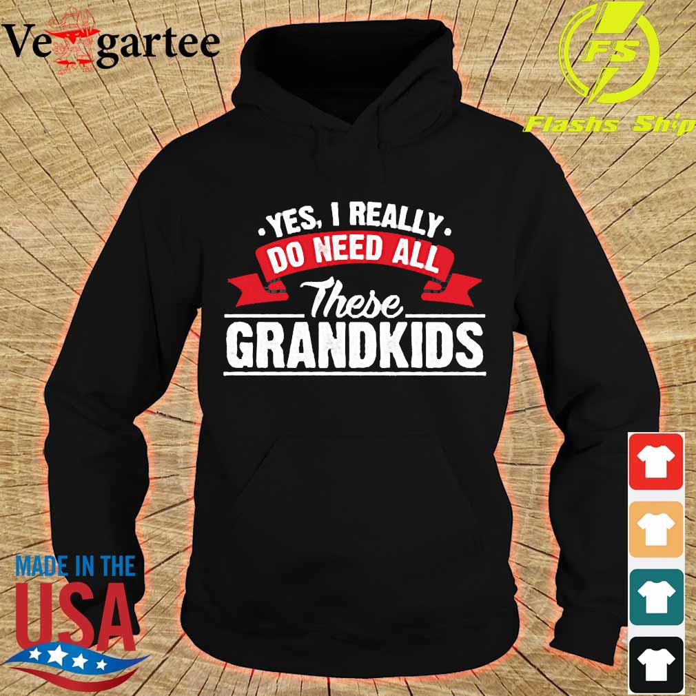 Yes I really do need all these grandkids s hoodie