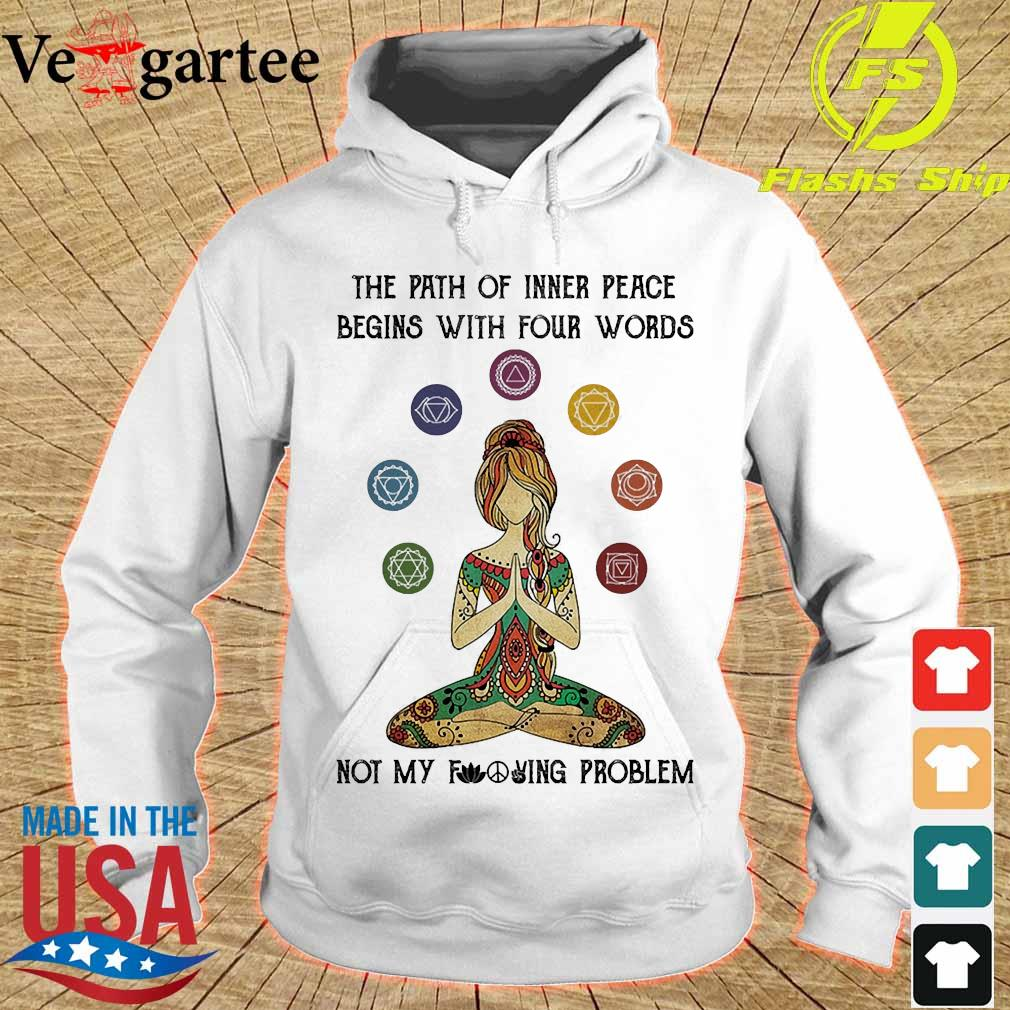 Yoga The path of inner peace begins with four words not my fucking problem s hoodie