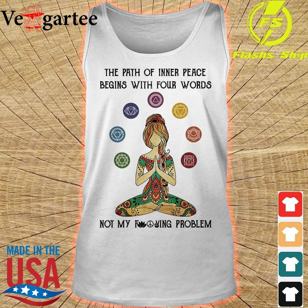 Yoga The path of inner peace begins with four words not my fucking problem s tank top