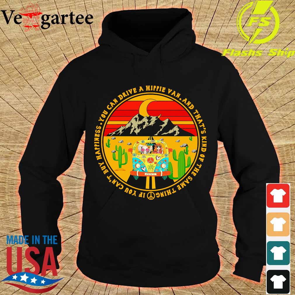 You can drive a hippie van and that's kind of the same thing if You can't buy happiness vintage s hoodie