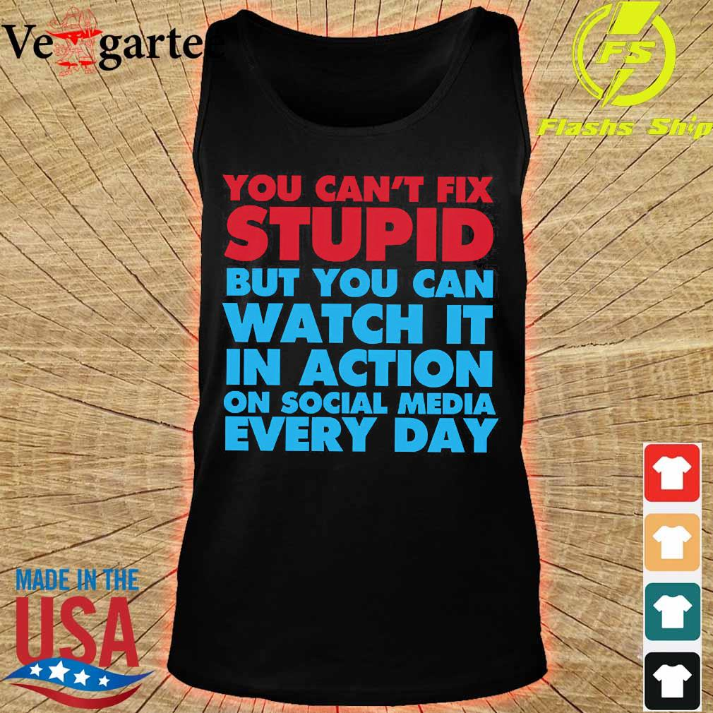 You can't fix stupid but You can watch it in action on social media every day s tank top