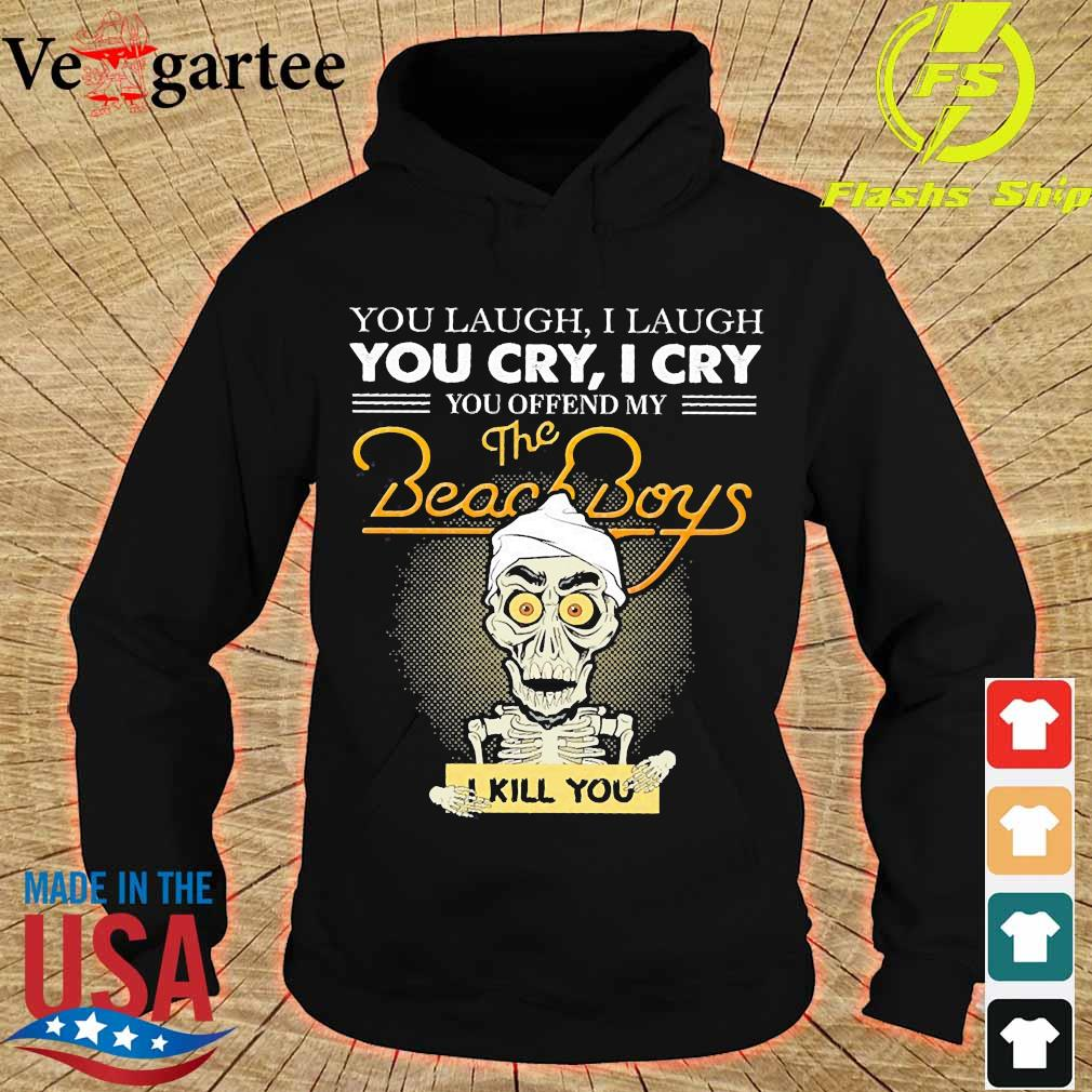 You laugh I laugh You cry I cry You offend my the Beach Boys I kill You s hoodie