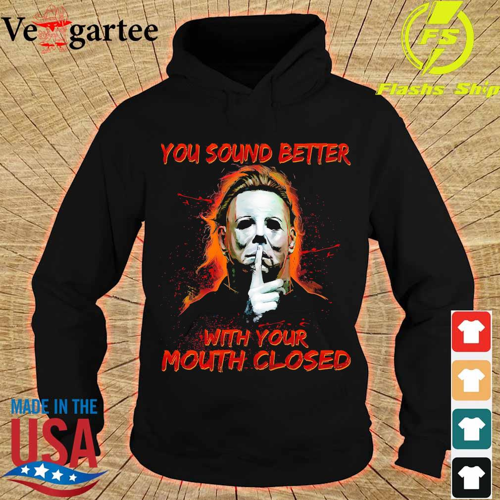 You sound better with Your mouth closed s hoodie
