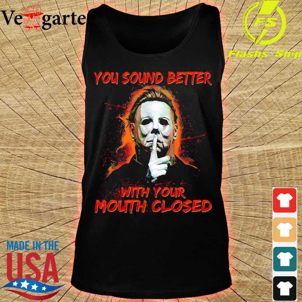 You sound better with Your mouth closed s tank top