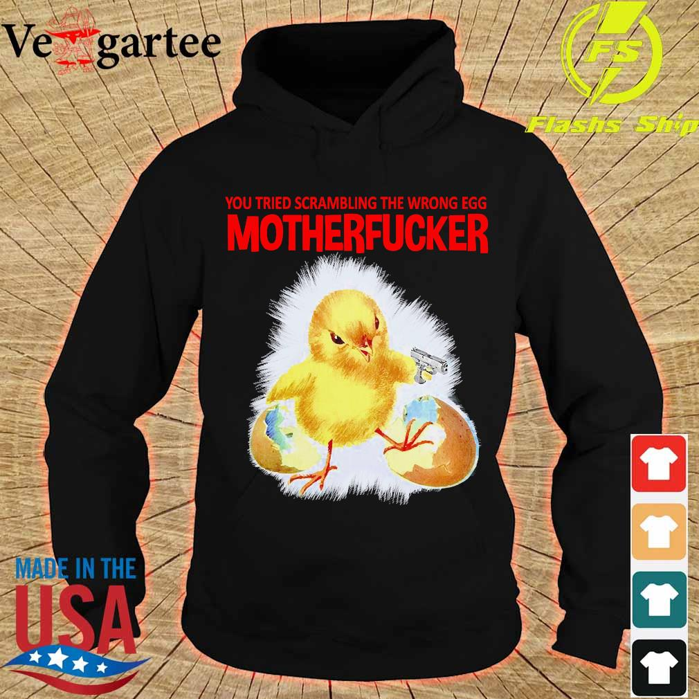 You tried scambling the wrong egg Mothefucker s hoodie