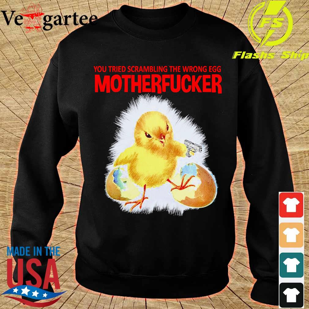 You tried scambling the wrong egg Mothefucker s sweater