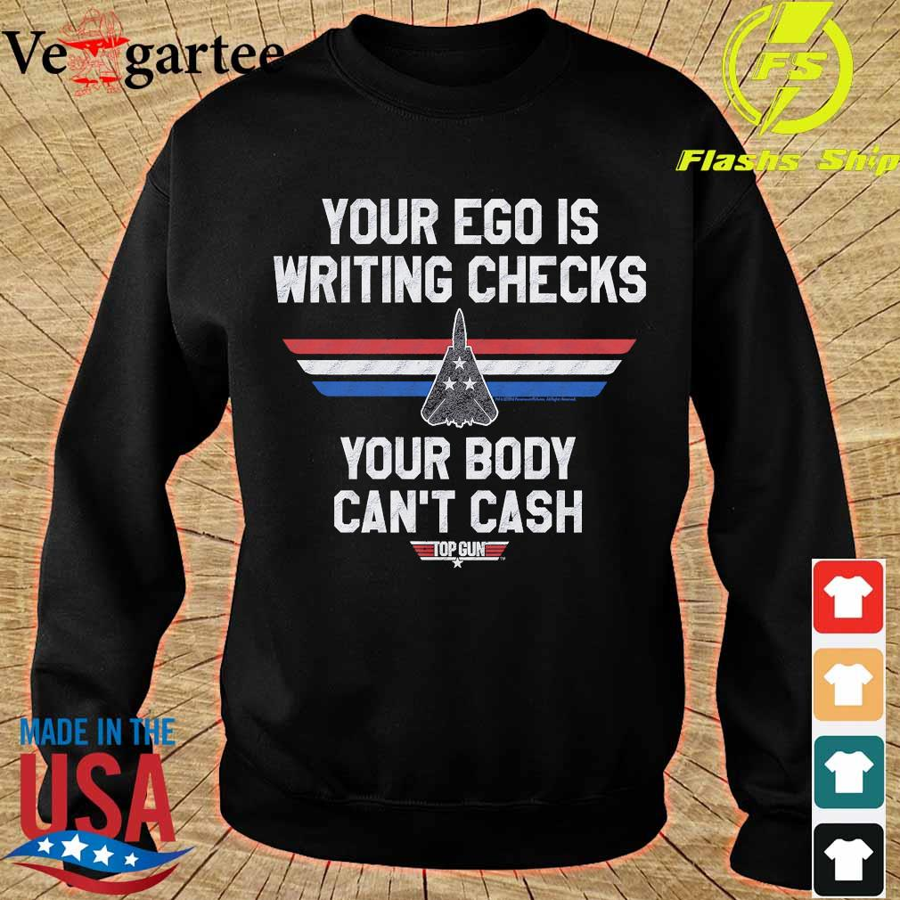 Your Ego is writing checks your body can't cash top gun s sweater