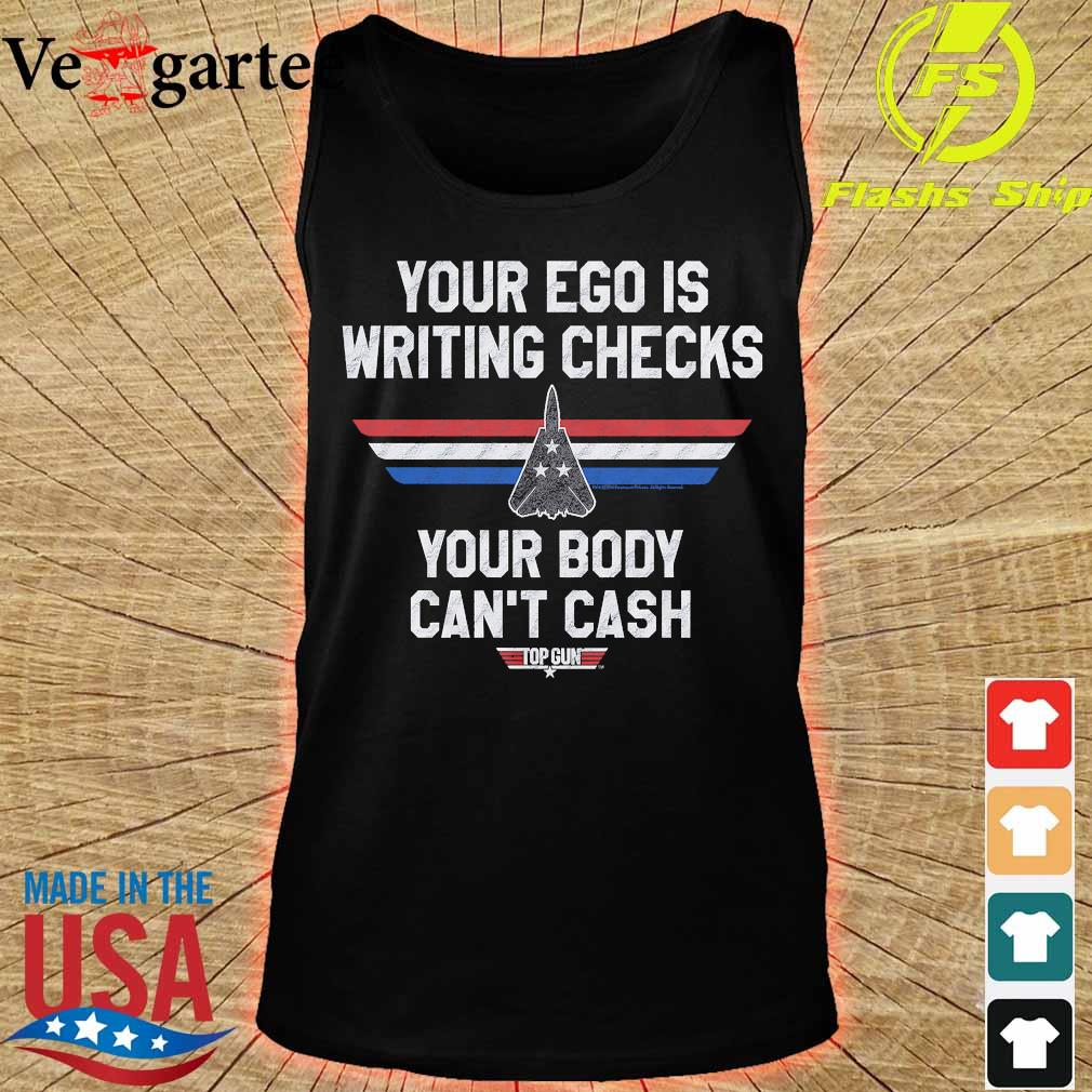 Your Ego is writing checks your body can't cash top gun s tank top