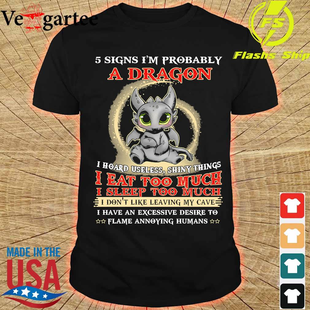 5 signs I'm probably a dragon I eat too much I sleep too much shirt